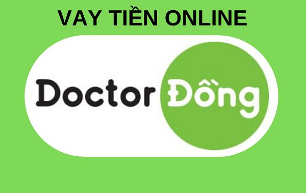 Doctor Đồng- Ứng Dụng Vay Tiền Online Được Tin Dùng 2020