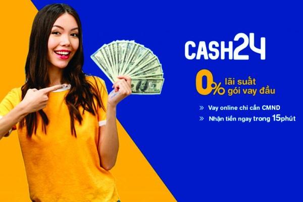 Cash24 - Vay tiền nhanh 0% lãi suất, thời hạn 12 tháng